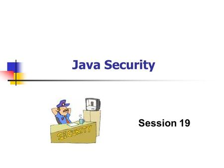 Java Security Session 19. Java Security / 2 of 23 Objectives Discuss Java cryptography Explain the Java Security Model Discuss each of the components.