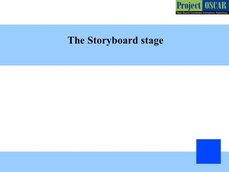 The Storyboard stage. Mention what will be your animation medium: 2D or 3D Mention the software to be used for animation development: JAVA, Flash, Blender,