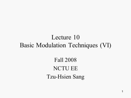 111 Lecture 10 Basic Modulation Techniques (VI) Fall 2008 NCTU EE Tzu-Hsien Sang.