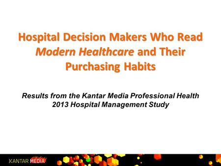 Hospital Decision Makers Who Read Modern Healthcare and Their Purchasing Habits Hospital Decision Makers Who Read Modern Healthcare and Their Purchasing.
