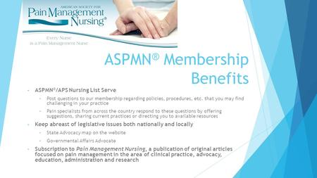 ASPMN ® Membership Benefits ASPMN ® /APS Nursing List Serve Post questions to our membership regarding policies, procedures, etc. that you may find challenging.