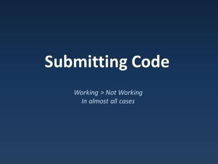 Submitting Code Working > Not Working In almost all cases.