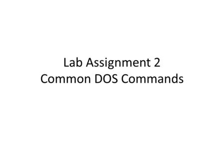 Lab Assignment 2 Common DOS Commands. Submitting the LABS for grading Subject line of email message: CTEC 110 WA Lab 2 Assignments Attachment file names:
