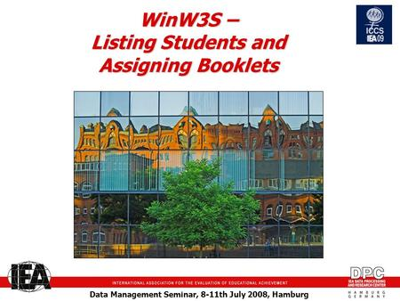 Data Management Seminar, 8-11th July 2008, Hamburg WinW3S – Listing Students and Assigning Booklets.