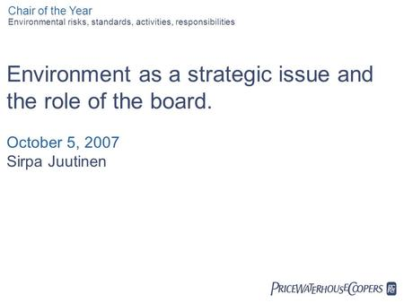  Environment as a strategic issue and the role of the board. October 5, 2007 Sirpa Juutinen Environmental risks, standards, activities, responsibilities.