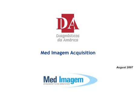 Med Imagem Acquisition August 2007. 1 Company Overview Financial Highlights 1 Monthly Requisitions17,000 Employees180 Physicians67 Patient Service Centers08.
