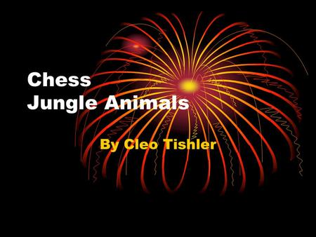 "Chess Jungle Animals By Cleo Tishler. My Chess Board For my chess board, I chose the theme 'Jungle Animals"". I chose that theme because I really like."