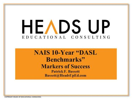"NAIS 10-Year ""DASL Benchmarks"" Markers of Success Patrick F. Bassett"