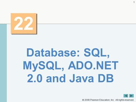  2008 Pearson Education, Inc. All rights reserved. 1 22 Database: SQL, MySQL, ADO.NET 2.0 and Java DB.