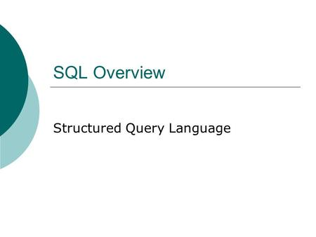 SQL Overview Structured Query Language. Description  When Codd first described the theory of relational databases, he asserted that there should be a.