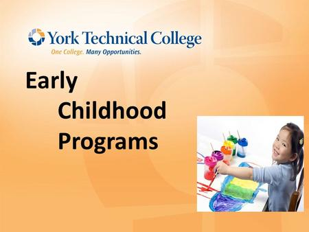 Early Childhood Programs. ECD Programs Associate in Applied Science Degree with major in Early Care and Education (Agreements- Winthrop & USC) Early Childhood.