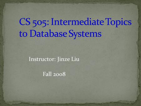 Instructor: Jinze Liu Fall 2008. 2 Phases of Database Design u Conceptual design begins with the collection of requirements and results needed from the.