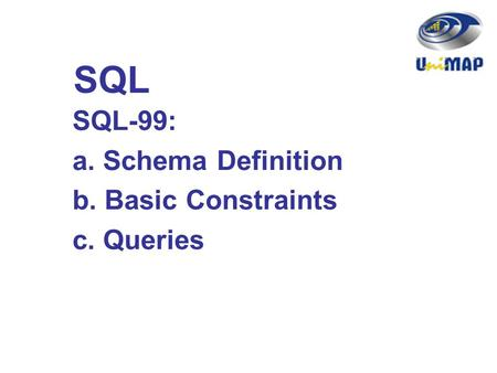 SQL SQL-99: a. Schema Definition b. Basic Constraints c. Queries.