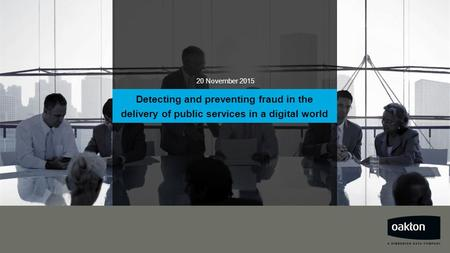 20 November 2015 Detecting and preventing fraud in the delivery of public services in a digital world.