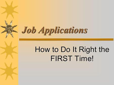 Job Applications How to Do It Right the FIRST Time!