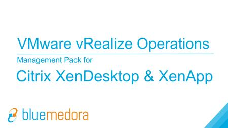 VMware vRealize Operations Management Pack for Citrix XenDesktop & XenApp.