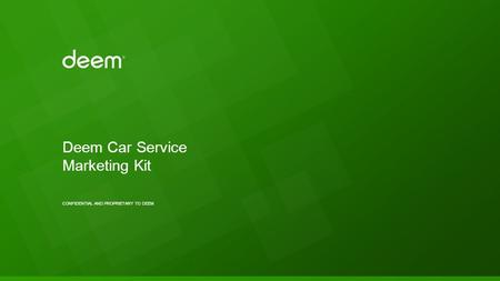 CONFIDENTIAL AND PROPRIETARY TO DEEM Deem Car Service Marketing Kit.