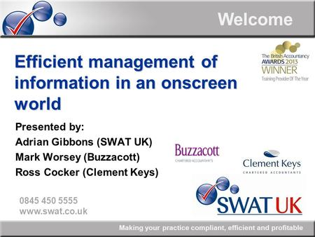 Making your practice compliant, efficient and profitable 0845 450 5555 www.swat.co.uk Welcome Efficient management of information in an onscreen world.
