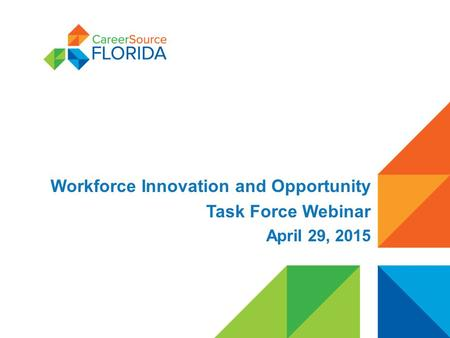 Workforce Innovation and Opportunity Task Force Webinar April 29, 2015.