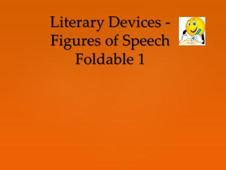 Literary Devices - Figures of Speech Foldable 1. Here is the answer: repeating the first sound in words. What is the question?