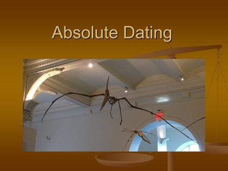 Absolute Dating. Absolute dating provides a numerical age for the material tested, while relative dating can only provide a sequence of age. Absolute.