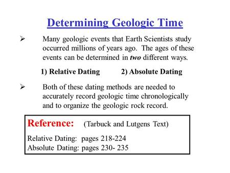 Determining Geologic Time  Many geologic events that Earth Scientists study occurred millions of years ago. The ages of these events can be determined.