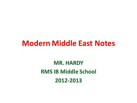 Modern Middle East Notes MR. HARDY RMS IB Middle School 2012-2013.