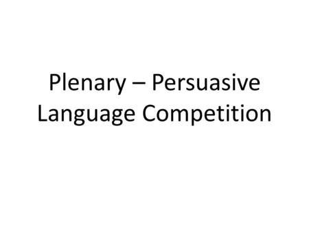 Plenary – Persuasive Language Competition. 1 Being polite is something which has had its day and is no longer relevant in today's fast moving society.
