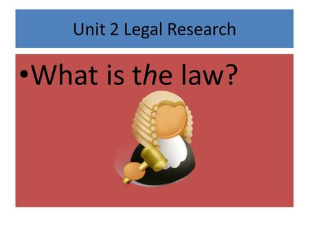Unit 2 Legal Research What is the law?. There are four main sources of law Constitutions Statutes Court opinions (also called cases) Administrative regulations.