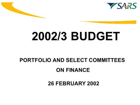 PORTFOLIO AND SELECT COMMITTEES ON FINANCE 26 FEBRUARY 2002 2002/3 BUDGET.