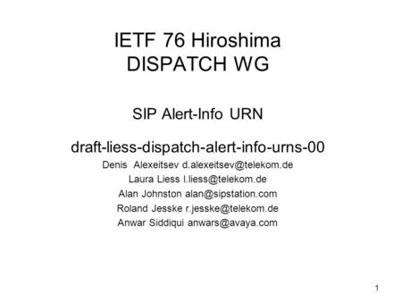 1 IETF 76 Hiroshima DISPATCH WG SIP Alert-Info URN draft-liess-dispatch-alert-info-urns-00 Denis Alexeitsev Laura Liess