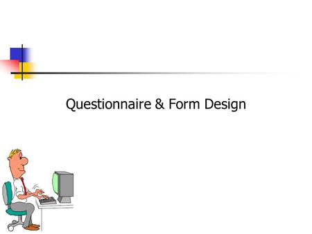 Questionnaire & Form Design. 10-2 Questionnaire Definition A questionnaire is a formalized set of questions for obtaining information from respondents.