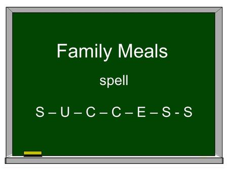 "Family Meals spell S – U – C – C – E – S - S. What does ""family meal"" mean to you? Is it individually grazing in the kitchen? Dining from the dashboard."