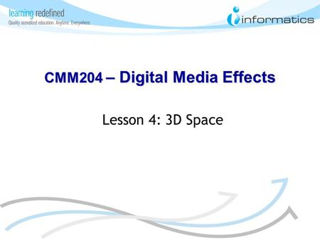 Lesson 4: 3D Space CMM204 – Digital Media Effects.