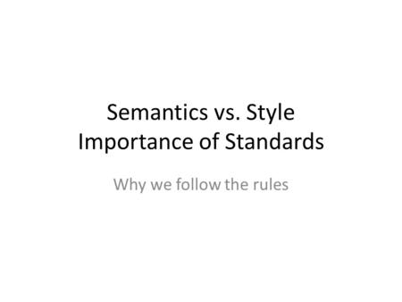 Semantics vs. Style Importance of Standards Why we follow the rules.