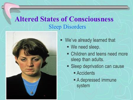 Sleep Disorders  We've already learned that  We need sleep.  Children and teens need more sleep than adults.  Sleep deprivation can cause  Accidents.