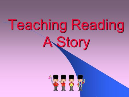 Teaching Reading A Story. Level of Students : Junior high school students with advanced level proficiency.