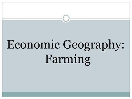 Economic Geography: Farming. Agriculture A system of growing crops and raising animals which involves soil conservation and sustainable irrigation. In.