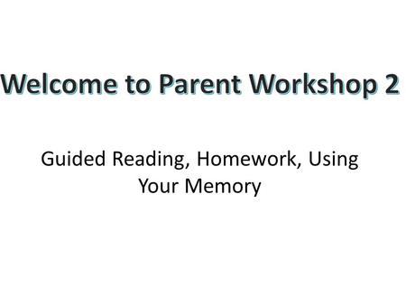 Guided Reading, Homework, Using Your Memory. Guided Reading Guided reading is a strategy that helps students become good readers The teacher provides.