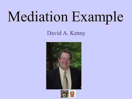 Mediation Example David A. Kenny.