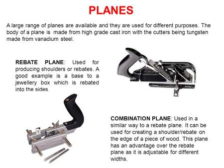 COMBINATION PLANE: Used in a similar way to a rebate plane. It can be used for creating a shoulder/rebate on the edge of a piece of wood. This plane has.
