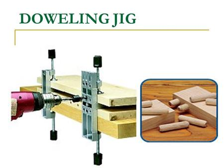 DOWELING JIG. A doweling jig solves this problem by letting you drill a perfectly aligned dowel hole in a variety of wood pieces— including round stock.