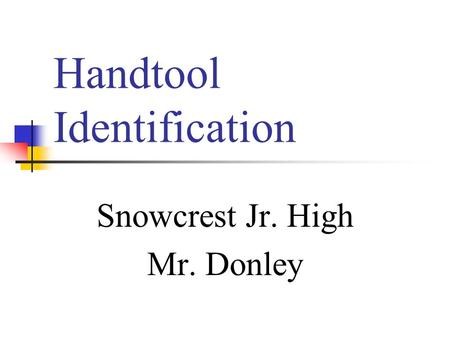 Handtool Identification Snowcrest Jr. High Mr. Donley.