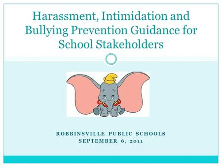 ROBBINSVILLE PUBLIC SCHOOLS SEPTEMBER 6, 2011 Harassment, Intimidation and Bullying Prevention Guidance for School Stakeholders.