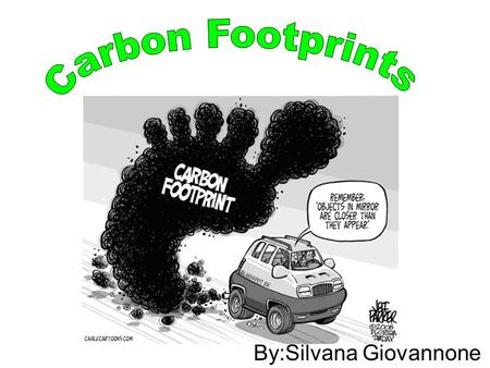 By:Silvana Giovannone. A carbon footprint is a measure of the impact our activities have on the environment, and in particular climate change. It relates.