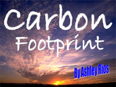 What is Carbon Footprint What is Carbon Footprint  Is a measure of the impact our activities have on the environment, and in particular climate change.
