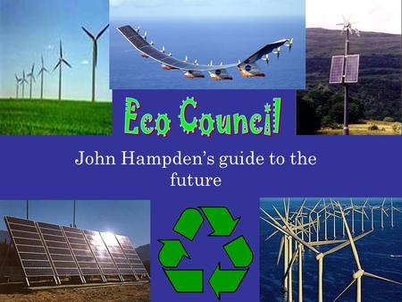 John Hampden's guide to the future. CARE C – Creating A – Awareness & R – Respect for the E – Environment.