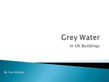 Grey Water In UK Buildings By Tom Bishop