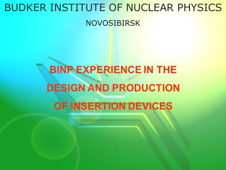 BINP EXPERIENCE IN THE DESIGN AND PRODUCTION OF INSERTION DEVICES BUDKER INSTITUTE OF NUCLEAR PHYSICS NOVOSIBIRSK.