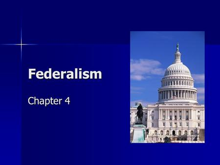 Federalism Chapter 4. What is Federalism? System of government in which there are three levels of government: national, state, and local. Government power.